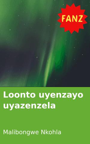 Loonto uyenzayo uyazenzela – Indima 1 | FunDza